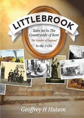 """Littlebrook: Tales Set in the Countryside of Kent, the """"Garden of England"""" in the 1920s"""