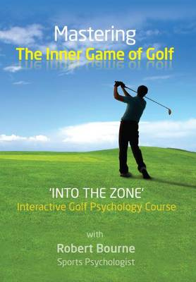 Mastering the Inner Game of Golf: Into the Zone
