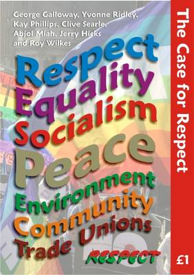 The Case for Respect: Respect, Equality, Socialism, Peace, Environment, Community, Trade Unions