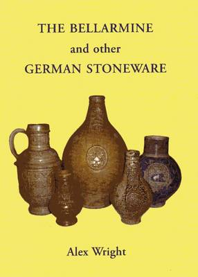 The Bellarmine and Other German Stoneware: The Alex Wright Collection