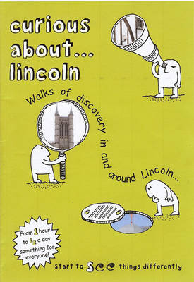 Curious About... Lincoln: Walks of Discovery in and Around Lincoln--: 2017