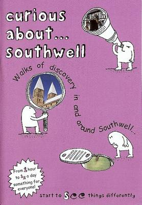 Curious About... Southwell: Walks of Discovery in and Around Southwell: 2017