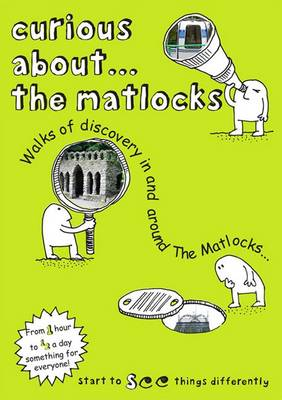 Curious About... The Matlocks: Walks of Discovery in and Around the Matlocks: 2017