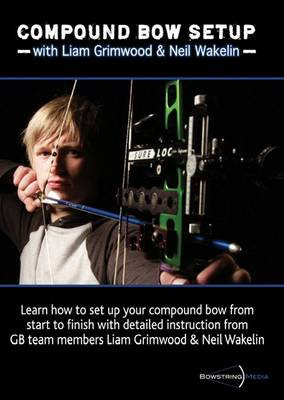 Compound Bow Setup: With Liam Grimwood and Neil Wakelin
