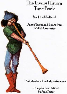 The Living History Tune Book: Bk. 1, v. 1: Medieval - Dance Tunes and Songs from 12-14th Centuries