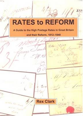 Rates to Reform: A Guide to the High Postage Rates in Great Britain, 1812-1840
