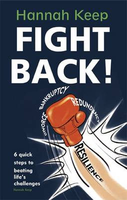 Fight Back!: 6 Quick Steps to Beating Challenges and Achieving What You Want in Life.