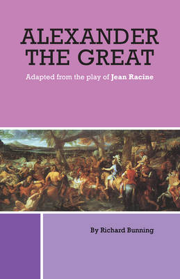 Alexander the Great: Adapted from the Play of Jean Racine