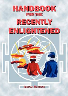 Handbook For The Recently Enlightened: What Enlightenment Is And How To Attain It
