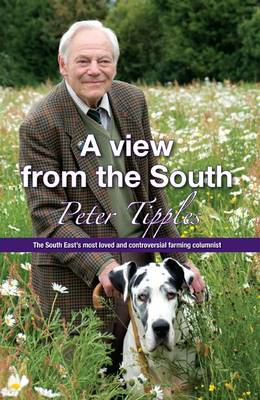 View from the South: The South East's Most Loved and Controversial Farming Columnist