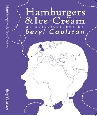 Hamburgers and Ice Cream: an Autobiography by Beryl Coulston