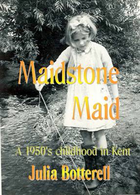 Maidstone Maid: A 1950's Childhood in Kent