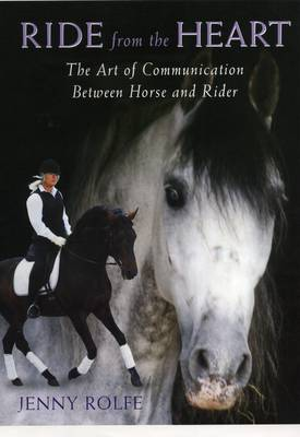 Ride from the Heart: The Art of Communication Between Horse and Rider