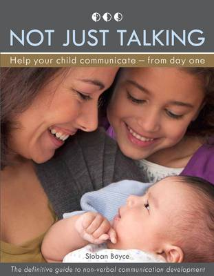 Not Just Talking: Helping Your Baby Communicate - from Day One