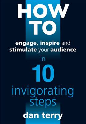 How to Engage, Inspire and Stimulate Your Audience in 10 Invigorating Steps