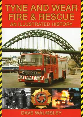 Tyne and Wear Fire and Rescue: An Illustrated History