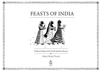 Feasts of India: Traditional, Regional and Family Vegetarian Recipes