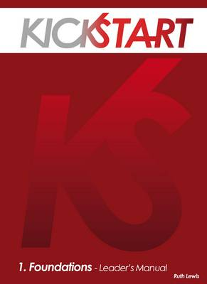 KickStart 1: Leader's Manual: No. 1: Foundations Leader's Manual