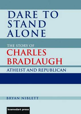 Dare to Stand Alone: The Story of Charles Bradlaugh