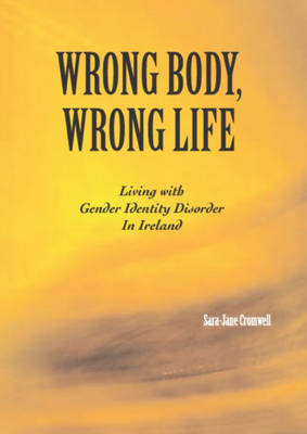 Wrong Body, Wrong Life: Living with Gender Identity Disorder in Ireland