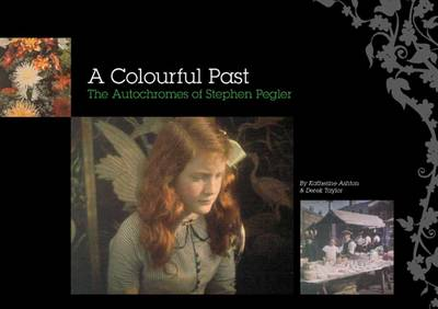 A Colourful Past: The Autochromes of Stephen Pegler