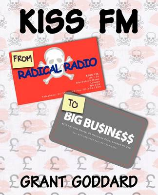 Kiss FM: From Radical Radio to Big Business: The Inside Story of a London Pirate Radio Station's Path to Success