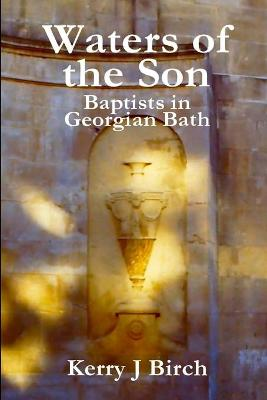 Waters of the Son: Baptists in Georgian Bath