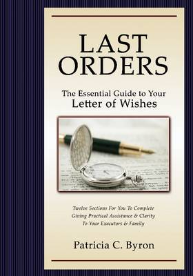 Last Orders: The Essential Guide to Your Letter of Wishes