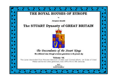 The Royal Houses of Europe: The Stuart Dynasty of Great Britain - The Descendants of the Stuart Kings: v. 4A: Lines Descended from Princess Eleonore of Salm and Conrad-Albert, 1st Duke of Ursel