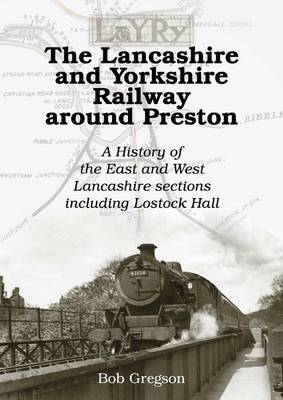 The Lancashire and Yorkshire Railway Around Preston: A History of the East and West Lancashire Sections Including Lostock Hall