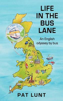 Life in the Bus Lane: An English Odyssey by Bus