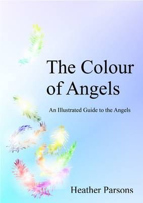 The Colour of Angels: An Illustrated Guide to the Angels