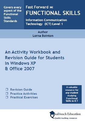 Fast Forward Functional Skills Information Communication Technology (ICT) Level 1: An Activity Work Book and Revision Guide for Students in Windows XP and Office 2007