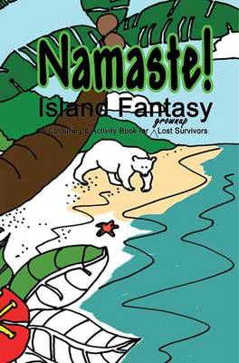 Namaste! Island Fantasy: A Colouring and Activity Book for Grownup Lost Survivors