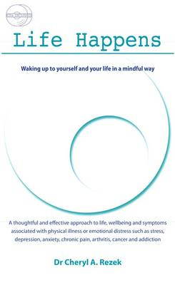 Life Happens: Waking Up to Yourself and Your Life in a Mindful Way