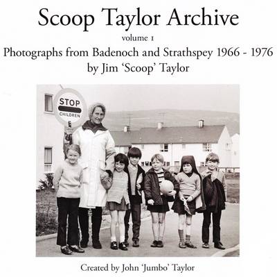 Scoop Taylor Archive: Photographs from the Spey Valley 1966-1977: Volume 1