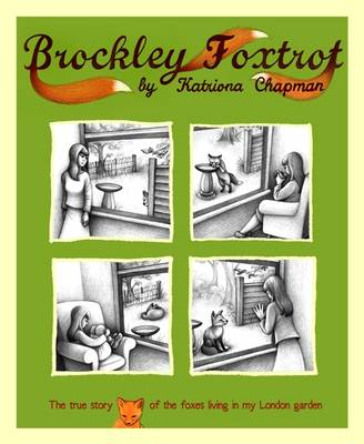 Brockley Foxtrot: The True Story of the Foxes in My London Garden