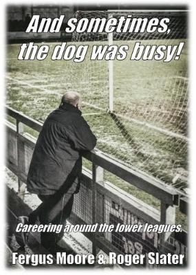 And sometimes, the dog was busy!: Careering around the lower leagues.