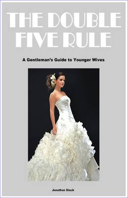 The Double Five Rule: A Gentleman's Guide to Younger Wives