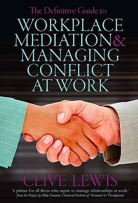 The Definitive Guide to Workplace Mediation and Resolving Conflict at Work