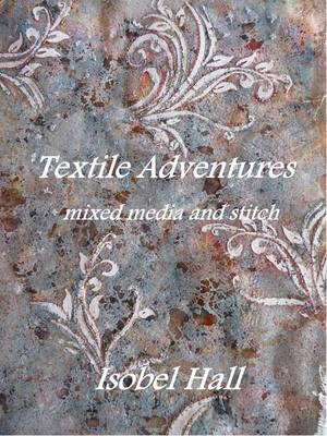 Textile Adventures: Mixed Media and Stitch