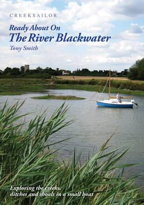 Creeksailor Ready About on the River Blackwater: Exploring the Creeks, Ditches and Shoals in a Small Boat