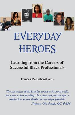 Everyday Heroes: Learning from the Careers of Successful Black Professionals