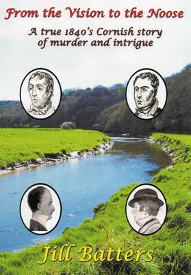 From the Vision to the Noose: A True 1840's Cornish Story of Murder and Intrigue