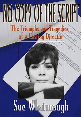No Copy of the Script: The Triumphs and Tragedies of a Casting Director