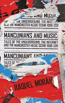 Mancunians and Music: Tales of the Underground, the Internet and the Manchester Music Scene 1998 - 2011