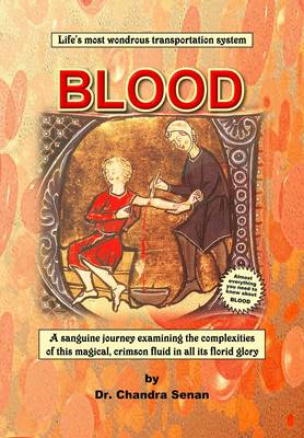 Blood: Life's Most Wondrous Transportation System. A Sanguine Journey Examining the Complexities of This Magical, Crimson Fluid in All Its Florid Glory.
