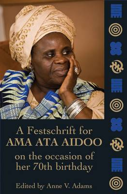 Essays In Honour Of Ama Ata Aidoo At 70: A Reader in African Cultural Studies