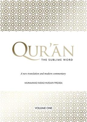 Qur'an: The Sublime Word: A new translation and modern commentary: Volume 1