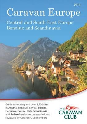 Caravan Europe Guide to Sites and Touring in Austria, Benelux, Central Europe, Germany, Greece, Italy, Scandinavia and Switzerland, 2012/2013: 2012/2013